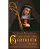 Life and Revelations of St. Gertrude the Great (with Supplemental Reading: A Brief Life of Christ) [Illustrated]
