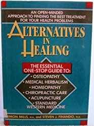 Alternatives in Healing: An Open-Minded Approach to Finding the Best Treatment for Your Health Problems