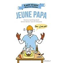 GUIDE DÉCAPANT DES PARENTS IMPARFAITS (LE) : JEUNE PAPA