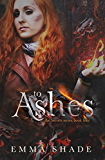To Ashes (The Secrets Series Book 4)