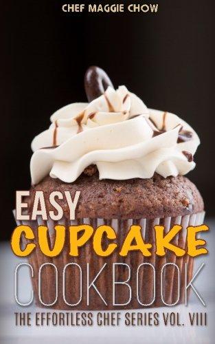 Easy Cupcake Cookbook (The Effortless Chef Series) (Volume 8)