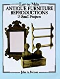 Easy-to-Make Antique Furniture Reproductions, John A. Nelson, 0486256715