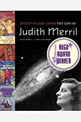 Better to Have Loved: The Life of Judith Merril Paperback