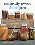 img - for Naturally Sweet Food in Jars: 100 Preserves Made with Coconut, Maple, Honey, and More book / textbook / text book