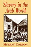 Slavery in the Arab World by Murray Gordon