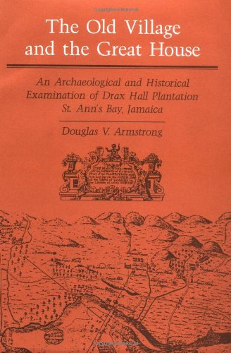 The Old Village and Great House: An Archaeological and Historical Examination of Drax Hall Plantation, St. Ann's Bay, Jamaica (Blacks in the New World)