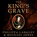 The King's Grave: The Discovery of Richard III's Lost Burial Place and the Clues It Holds | Philippa Langley,Michael Jones