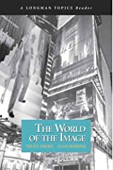 World of the Image, The (A Longman Topics Reader) Paperback