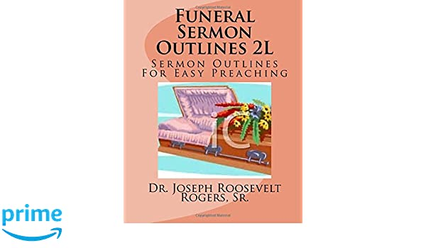 Amazon com: Funeral Sermon Outlines 2L: Sermon Outlines For Easy