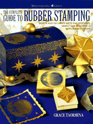 The Complete Guide to Rubber Stamping: Design and Decorate Gifts and Keepsakes (Watson-Guptill - Products Rubber Stamp
