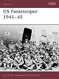 US Paratrooper 1941-45: Weapons, Armour, Tactics (Warrior)