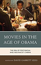 Movies in the Age of Obama: The Era of Post-Racial and Neo-Racist Cinema