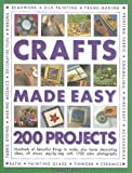 Crafts Made Easy: 200 Projects: Hundreds of beautiful things to make, plus home decorating ideas, all shown step-by-step with over 1000 colour photographs
