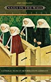 Nails in the Wall: Catholic Nuns in Reformation Germany (Women in Culture and Society)