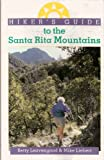 Hiker's Guide to the Santa Rita Mountains, Betty Leavengood and Mike Liebert, 0871088460