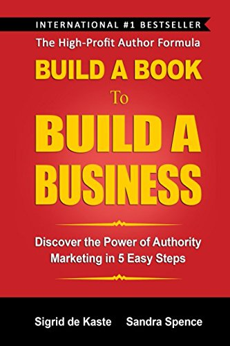 Build a Book to Build a Business: Discover the Power of Authority Marketing in 5 Easy Steps PDF