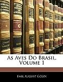 As Aves Do Brasil, Emil August Gldi and Emil August Göldi, 1145614078