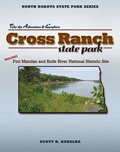Cross Ranch State Park: Includes Fort Mandan and Knife River National Historic Site (North Dakota State Park Series)