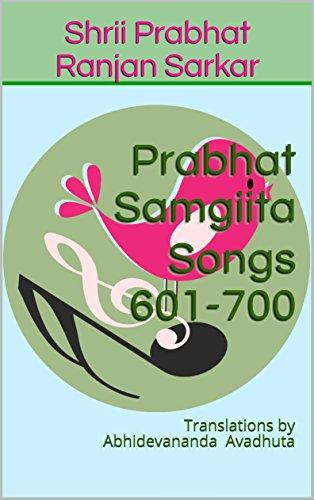 Prabhat Samgiita - Songs 601-700: Translations by Abhidevananda Avadhuta