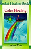 Color Healing, Barbara White, 9654941163