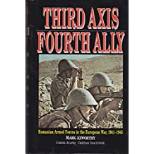 Third Axis Fourth Ally: Romanian Armed Forces in the European War, 1941-1945