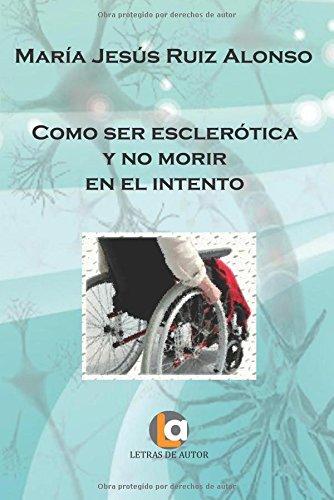 Descargar Libro Como Ser Esclerótica Y No Morir En El Intento María Jesús Ruiz Alonso