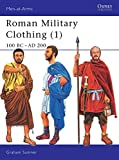 Roman Military Clothing (1): 100 BC–AD 200 (Men-at-Arms) (Vol 1)