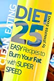 Clean Eating Diet: 25 Easy Recipes to Burn Your Fat with Super Speed