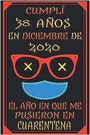 Cumplí 38 Años En Diciembre De 2020, El Año En Que Me Pusieron En Cuarentena: 38 años cumpleaños regalos originales   regalos para mujer - hombre - ... - mama - padre de 38 años   cuaderno de notas