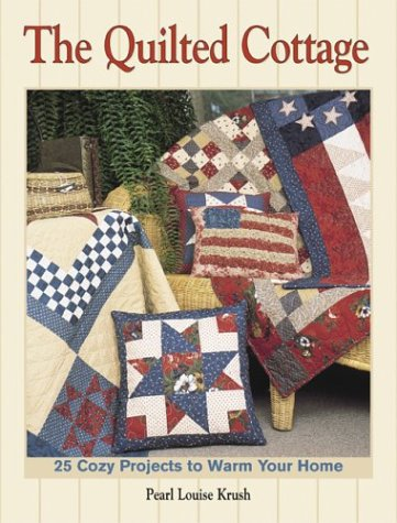 Read Online The Quilted Cottage: 25 Cozy Projects to Warm Your Home PDF