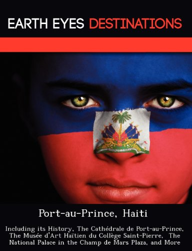 Download Port Au Prince Haiti Including Its History The Cathedrale De Port Au Prince The Musee D Art Haitien Du College Saint Pierre The National Palace In The Champ De Mars Plaza And More Book Sam Night