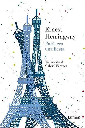 París era una fiesta (Lumen): Amazon.es: Hemingway, Ernest: Libros