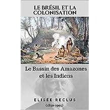 Le Brésil et la Colonisation: Le Bassin des Amazones et les Indiens (French Edition)