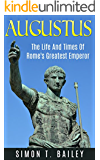 Augustus: The Life And Times Of Rome's Greatest Emperor
