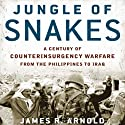 Jungle of Snakes: A Century of Counterinsurgency Warfare from the Philippines to Iraq Audiobook by James R. Arnold Narrated by Mark Ashby