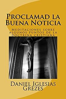 Proclamad la Buena Noticia: Meditaciones sobre algunos puntos de la doctrina cristiana (Spanish Edition) by [Grèzes, Daniel Iglesias]