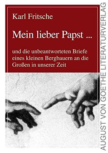 Mein lieber Papst ...: und die unbeantworteten Briefe eines kleinen Bergbauern an die Großen in unserer Zeit (August von Goethe Literaturverlag)