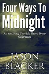 Four Ways To Midnight (An Anthony Carrick Short Story Collection) (Volume 1) Paperback