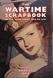 The Wartime Scrapbook: On the Home front 1939 to 1945