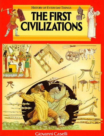 The First Civilizations (History of Everyday Things)