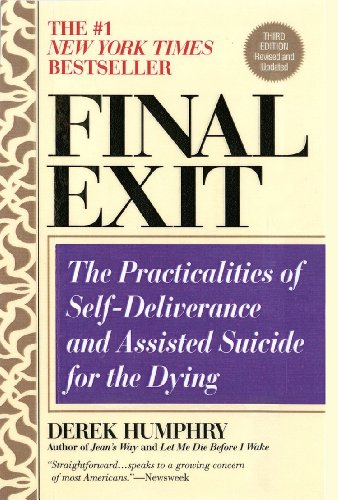 Final Exit Digital Edition (2011 KE): The Practicalities of Self-Deliverance and Assisted Suicide for the Dying