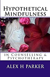 Hypothetical Mindfulness in Counselling and Psychotherapy (English Edition)