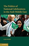 The Politics of National Celebrations in the Arab Middle East 9781107001084