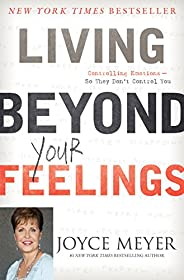 Living Beyond Your Feelings: Controlling Emotions So They Don't Control