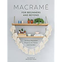 Macrame for Beginners and Beyond: 24 Easy Macrame Projects for Home and Garden