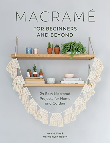 Macrame for Beginners and Beyond: 24 Easy Macrame Projects for Home and ()