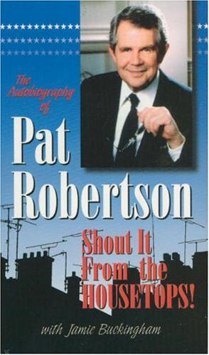 Shout it from the Housetops (The Autobiography of Pat Robertson) by Bridge Logos Fndtn
