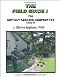 The Field Guide I for Actively Aerated Compost Tea