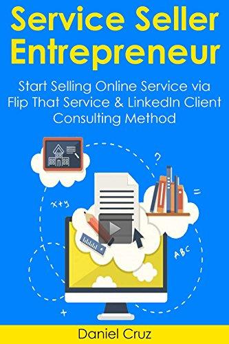 Download PDF Service Seller Entrepreneur - Start Selling Online Service via Flip That Service & LinkedIn Client Consulting Method