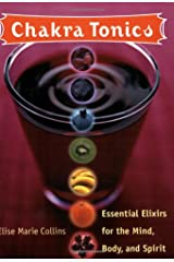 Chakra Tonics: Essential Elixirs For The Mind, Body, And Spirit Paperback